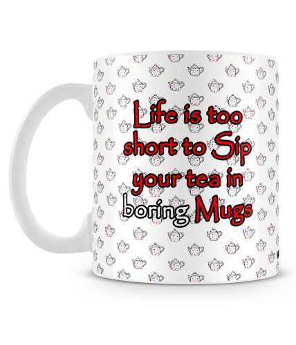 Life Is Too Short To Sip In Boring Mug