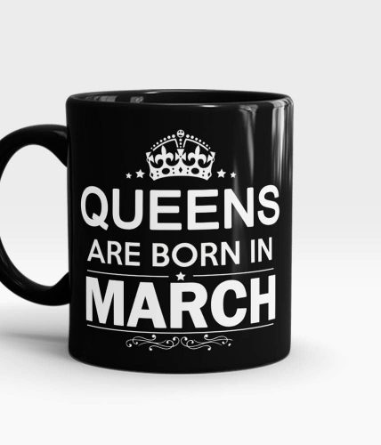Queens Born In March Mug - Month Customizable