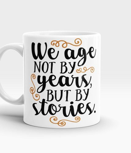 We Age By Stories Mug