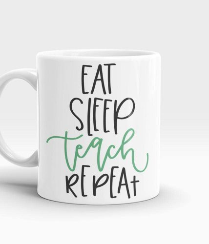 Eat Sleep Teach Repeat Mug