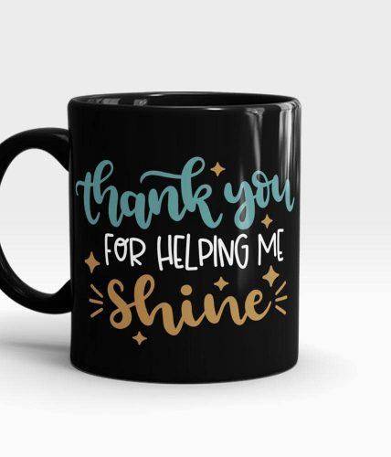 Thank You Helping Me Shine Mug