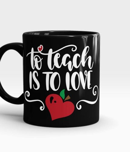 Teach Is To Love Mug